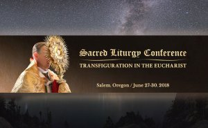 Sacred Liturgy Conference This June in Salem Oregon